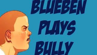 OfficialBlueBen Plays - Bully