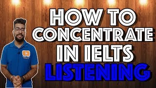 Learn to maintain focus in IELTS listening exam || How to focus in IELTS Listening