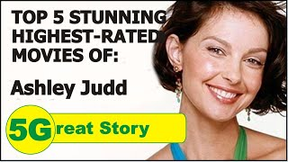 Top 5 Highest-Rated Movies of ASHLEY JUDD
