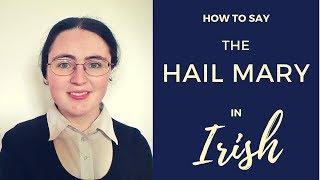 How to say the Hail Mary in Irish Gaelic