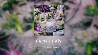 Cherry Coke - we're dying (Pure 100% Remix)