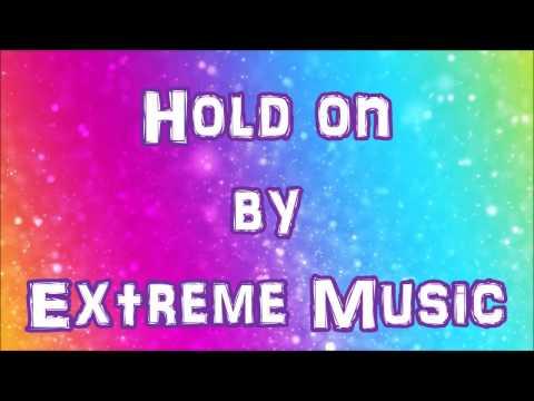 Hold On - Extreme Music [LYRICS]