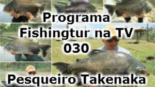 Programa Fishingtur na TV 030 - Pesqueiro Takenaka