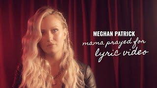 Meghan Patrick Mama Prayed For