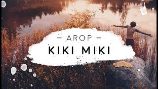 Arop - Kiki Miki (Official Video 2017)