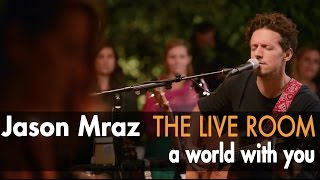 Jason Mraz   A World With You (Live From The Mranch)
