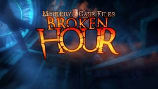 Mystery Case Files: Broken Hour Collector's Edition video