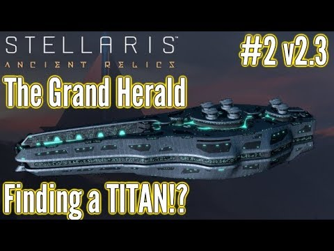 Stellaris | #2 v2.3  | The Grand Herald - Broken levels of Awesome! - Ancient Relics DLC Gameplay!