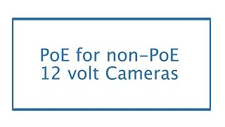 Power Over Ethernet for Foscam and Other 12 volt non-PoE Cameras