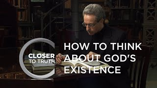 How To Think About God's Existence   Episode 701   Closer To Truth