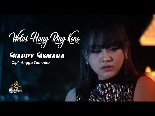 HAPPY ASMARA - WELAS HANG RING KENE (Official Music Video)