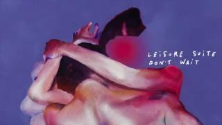 Leisure Suite - Don't Wait