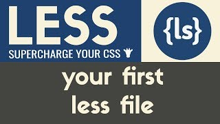 Your First Less File | Less | Tutorial 3