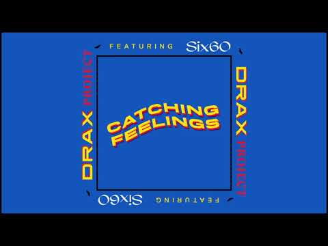 Drax Project Catching Feelings Feat Six60