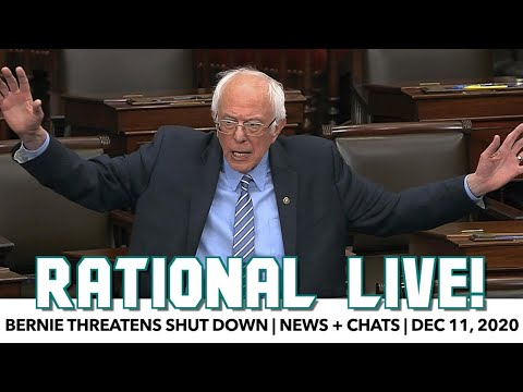 Rational Live!   Bernie Threatens Shut Down; More + Chats   Dec 11th, 2020
