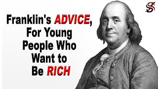 Benjamin Franklin's Advice for Young People Who Want to be Rich