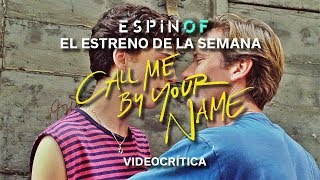 [EL ESTRENO DE LA SEMANA] 'Call Me by Your Name' | Videocrítica