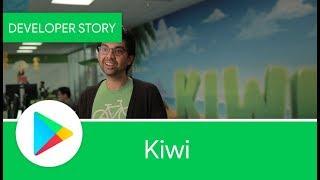 Android Developer Story: Kiwi, Inc.