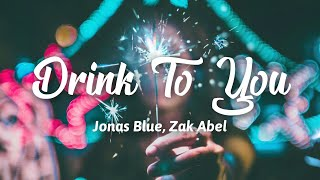 Jonas Blue   Drink To You (Lyrics) Ft.Zak Abel