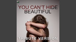 You Can't Hide Beautiful (Tribute Version)
