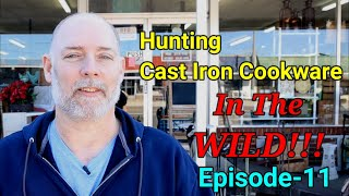 Hunting Cast Iron Cookware In The WILD!!! Episode-11
