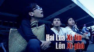 Phim Ca Nhạc: Hai Lúa Xì Tin Lên Xì phố | Trương Thế Nhân ft KAYA club