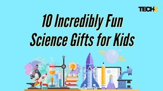 10 Incredibly Fun Science Gifts for Kids | Tech2 Science