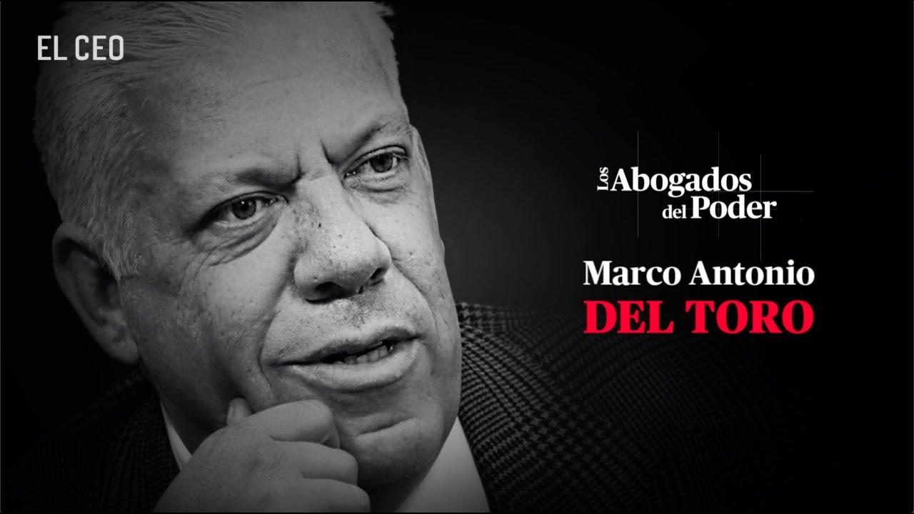 """Los Abogados del Poder Ep 4: Marco Antonio del Toro """"La Justicia lo es todo"""""""