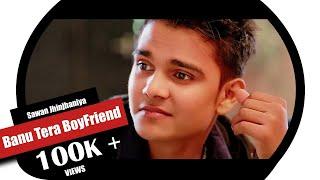 Banu Tera Boyfriend (Full Video Song) - skj.gautam