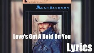 Alan Jackson - Love's Got A Hold On You 1991 Lyrics