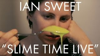 "IAN SWEET - ""Slime Time Live"" [OFFICIAL VIDEO]"
