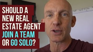 SHOULD A NEW REAL ESTATE AGENT JOIN A TEAM OR GO SOLO? - KEVIN WARD