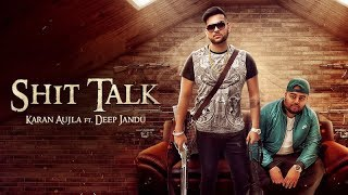 SHIT TALK (Official Video) Karan Aujla Ft. Deep Jandu   Rupan Bal    Latest Punjabi Song 2017 (RMG)