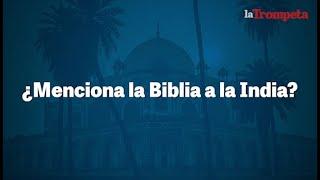 ¿Menciona la Biblia a la India?