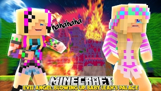 BLOWING UP BABY LEAH CASTLE! - Evil Baby Angel Minecraft/Roleplay