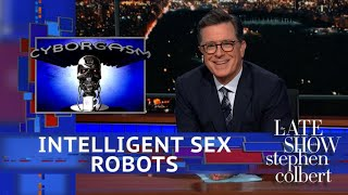 Stephen Colbert's Cyborgasm: Intelligent Sex Robots Edition - Video Youtube