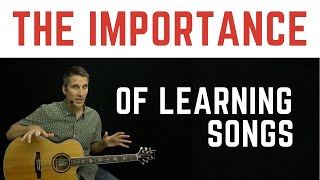 The Importance Of Learning Guitar Songs