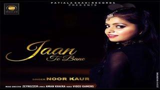 Jaan Te Bane  Noor Kaur