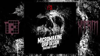 Micromakine - Grip Design (Fracture 4s Seeds Of Doubt Remix) [PRSPCTXTRMDigi018]
