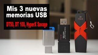 Mis nuevas memorias USB de Kingston: HyperX Savage, DT50 y DataTraveler 100