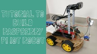 Tutorial to Build low cost Raspberry Pi IOT Robot