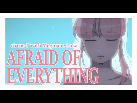 """Afraid of Everything (with Megurine Luka)"" [Vocaloid Original Song]"