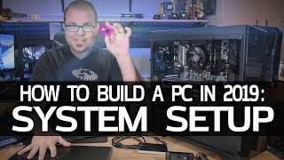 How To Build A Gaming PC In 2019! Part 3   System Setup