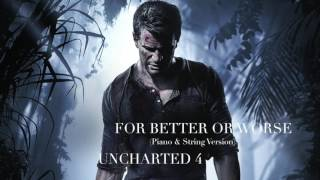 For Better Or Worse   (Extended Piano & String Version)   Uncharted 4
