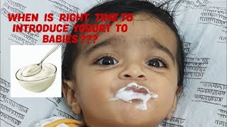 WHEN IS RIGHT TIME TO INTRODUCE YOGURT TO BABIES ?? ( IN ENGLISH)