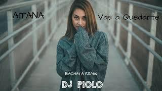Aitana - Vas a Quedarte (BACHATA REMIX) DJ PIOLO