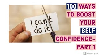 100 WAYS HOW TO INCREASE SELF CONFIDENCE PART 1- 10 INSTANT CONFIDENCE BUILDERS