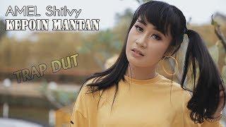 Amel Shilvy - Kepoin Mantan _ TRAP DUT ft Bayu G2B   |   Official Video