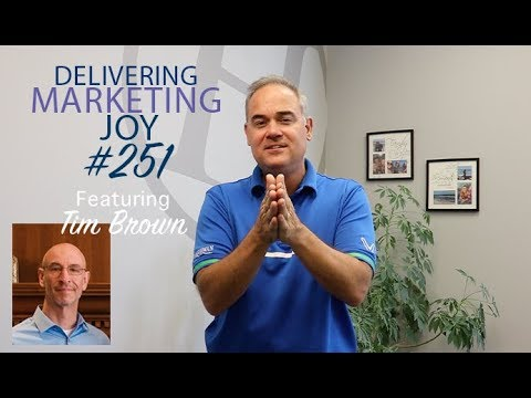 Delivering Marketing Joy #251 with Tim Brown