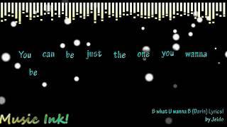 B what U Wanna B (Darin)  Lyrics!!